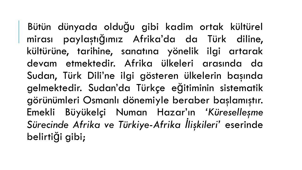 Mehmet Ali Paşa döneminde Mısır idaresi altına giren ve Osmanlı Devleti'nin bir parçası haline gelen Sudan'da Türkçe e ğ itimi yapılıyordu.