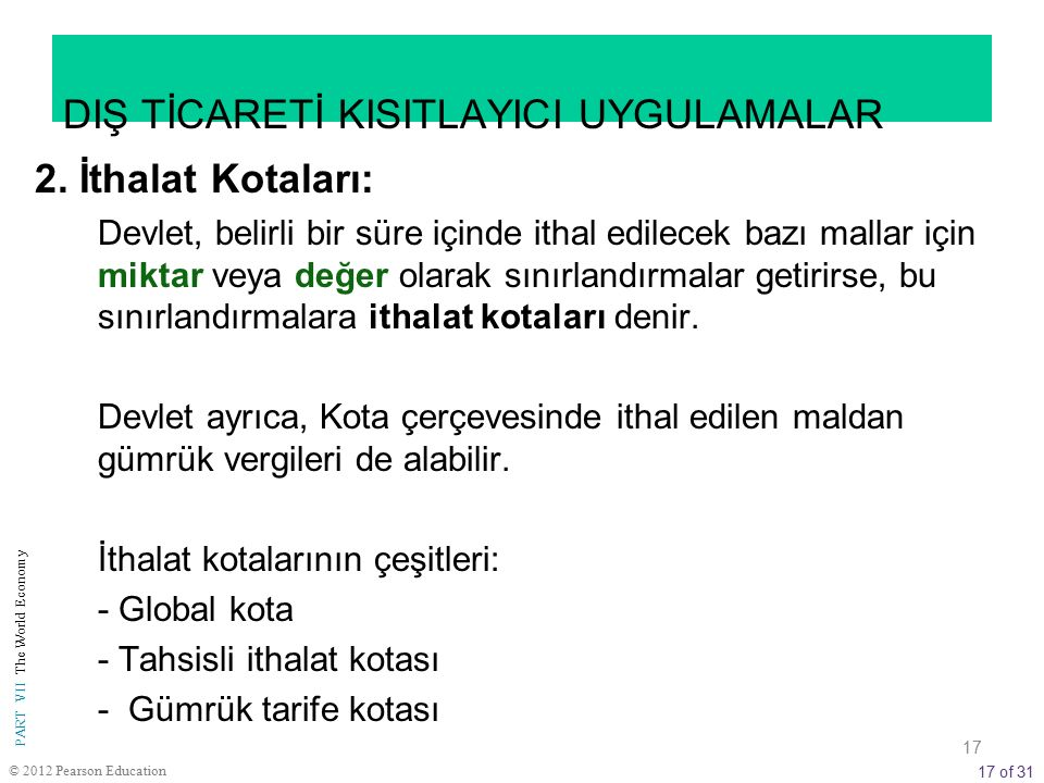 17 of 31 PART VII The World Economy © 2012 Pearson Education DIŞ TİCARETİ KISITLAYICI UYGULAMALAR 2.