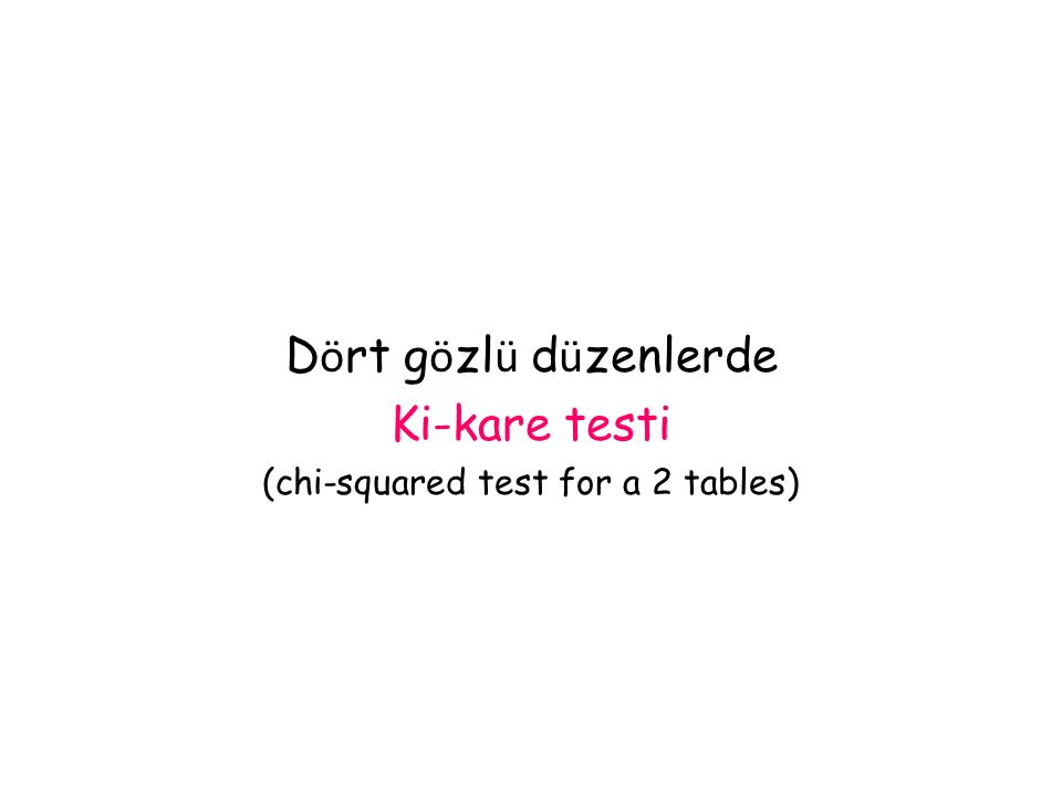 D ö rt g ö zl ü d ü zenlerde Ki-kare testi (chi-squared test for a 2 tables)