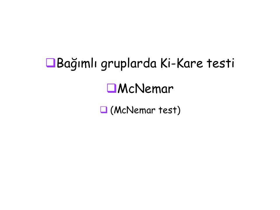  Bağımlı gruplarda Ki-Kare testi  McNemar  (McNemar test)