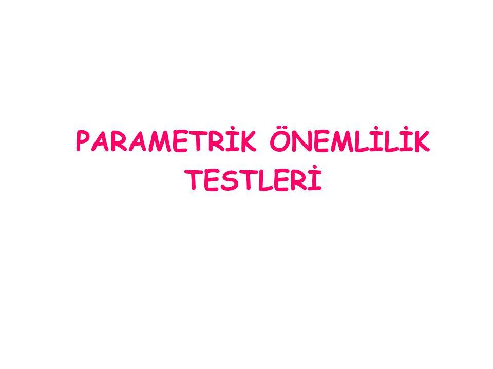 PARAMETRİK ÖNEMLİLİK TESTLERİ