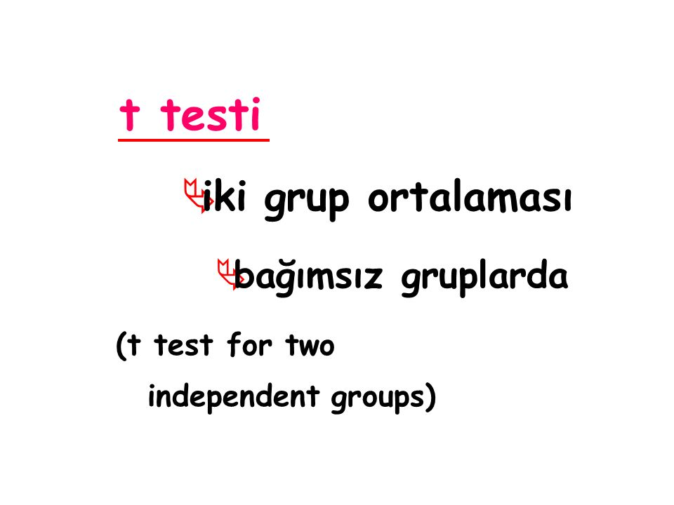 t testi  iki grup ortalaması  bağımsız gruplarda (t test for two independent groups)