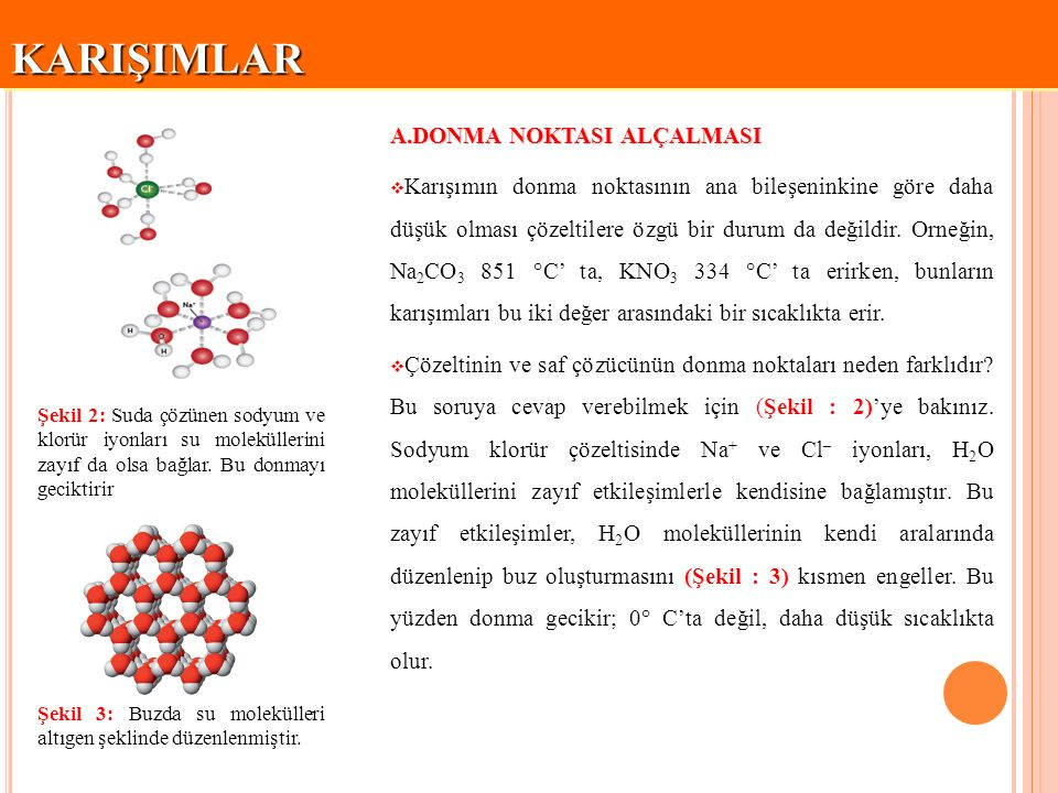 KARIŞIMLARKARIŞIMLAR A.DONMA NOKTASI ALÇALMASI etilen glikol  Sulu çözeltilerin donma noktasının 0 °C'un altında olması, günlük hayatta donmaya karşı önlem alırken işe yarar.