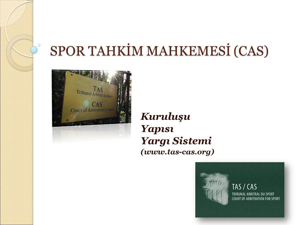 SPOR TAHKİM MAHKEMESİ (CAS) Kuruluşu Yapısı Yargı Sistemi (www.tas-cas.org)