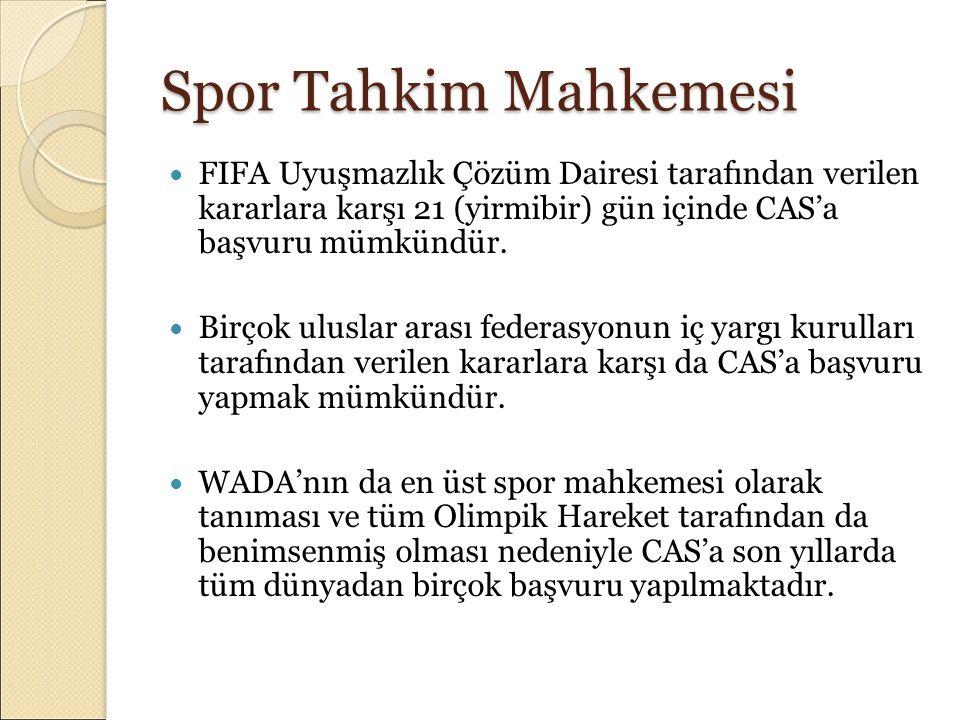 Spor Tahkim Mahkemesi FIFA Uyuşmazlık Çözüm Dairesi tarafından verilen kararlara karşı 21 (yirmibir) gün içinde CAS'a başvuru mümkündür. Birçok ulusla