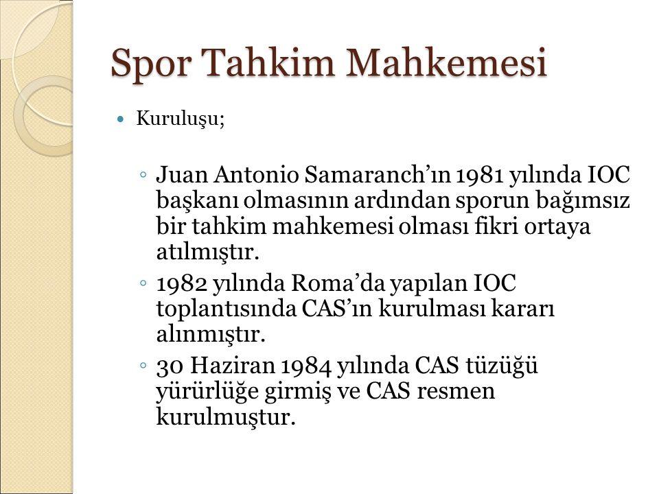 Spor Tahkim Mahkemesi Kuruluşu; ◦ Juan Antonio Samaranch'ın 1981 yılında IOC başkanı olmasının ardından sporun bağımsız bir tahkim mahkemesi olması fi