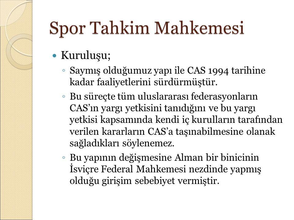 Spor Tahkim Mahkemesi Kuruluşu; ◦ Saymış olduğumuz yapı ile CAS 1994 tarihine kadar faaliyetlerini sürdürmüştür. ◦ Bu süreçte tüm uluslararası federas