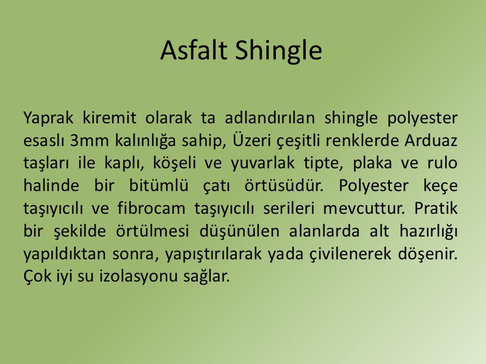 Asfalt Shingle Yaprak kiremit olarak ta adlandırılan shingle polyester esaslı 3mm kalınlığa sahip, Üzeri çeşitli renklerde Arduaz taşları ile kaplı, k