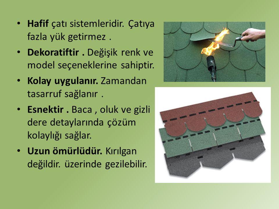 Hafif çatı sistemleridir. Çatıya fazla yük getirmez. Dekoratiftir. Değişik renk ve model seçeneklerine sahiptir. Kolay uygulanır. Zamandan tasarruf sa