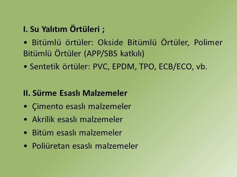 I. Su Yalıtım Örtüleri ; Bitümlü örtüler: Okside Bitümlü Örtüler, Polimer Bitümlü Örtüler (APP/SBS katkılı) Sentetik örtüler: PVC, EPDM, TPO, ECB/ECO,