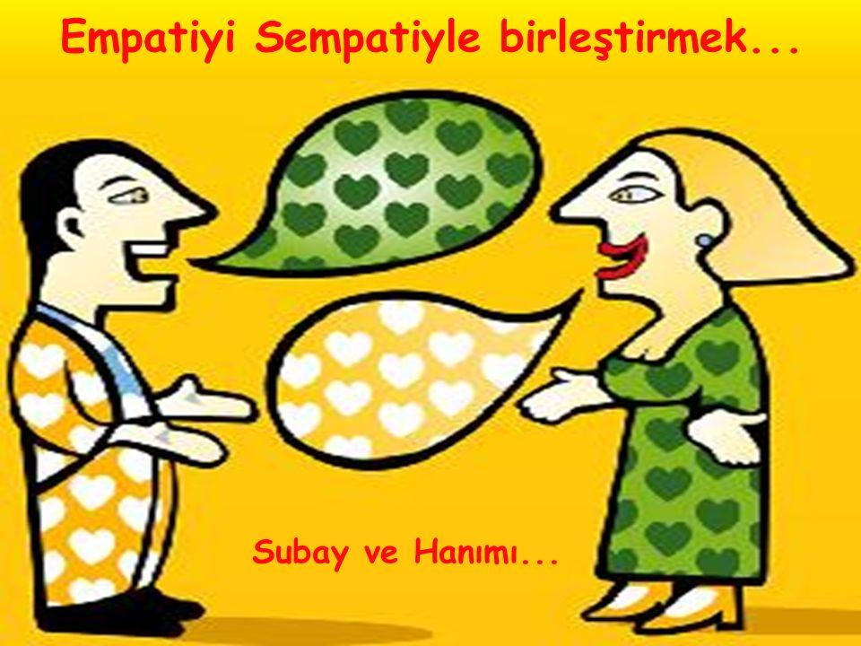 Empatiyi Sempatiyle birleştirmek... Subay ve Hanımı...