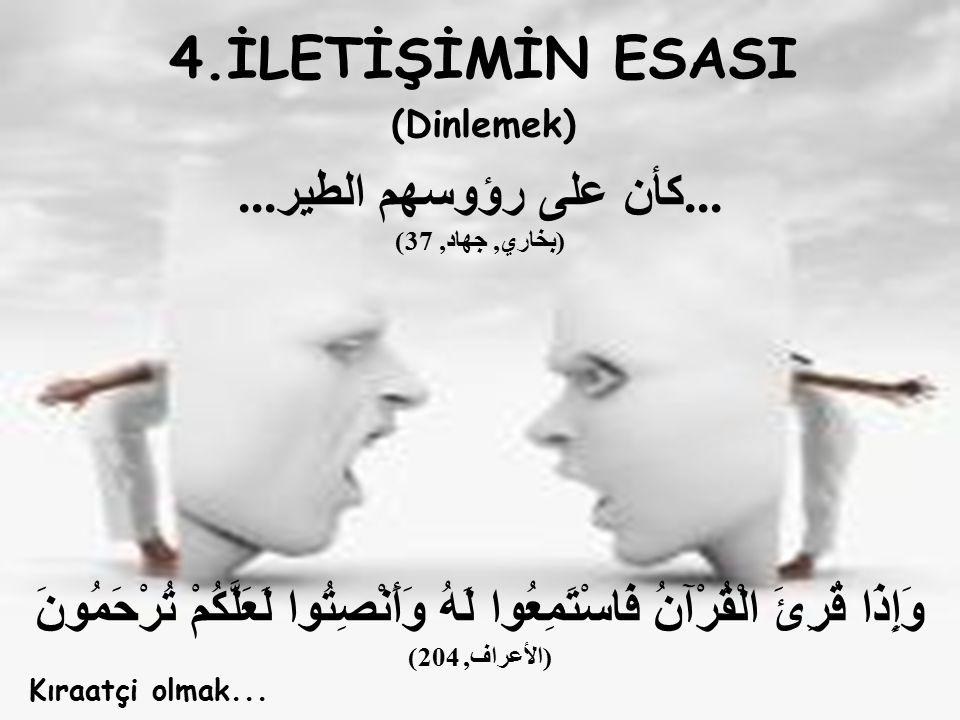 4.İLETİŞİMİN ESASI (Dinlemek)... كأن على رؤوسهم الطير...