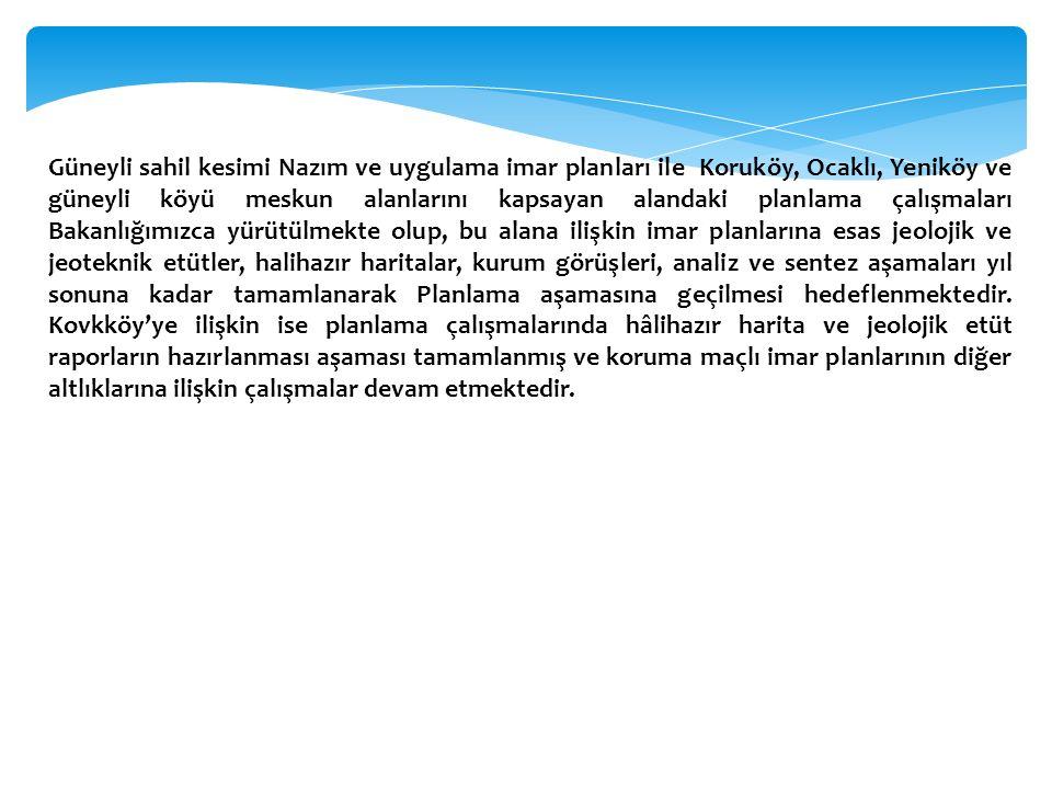Güneyli sahil kesimi Nazım ve uygulama imar planları ile Koruköy, Ocaklı, Yeniköy ve güneyli köyü meskun alanlarını kapsayan alandaki planlama çalışma