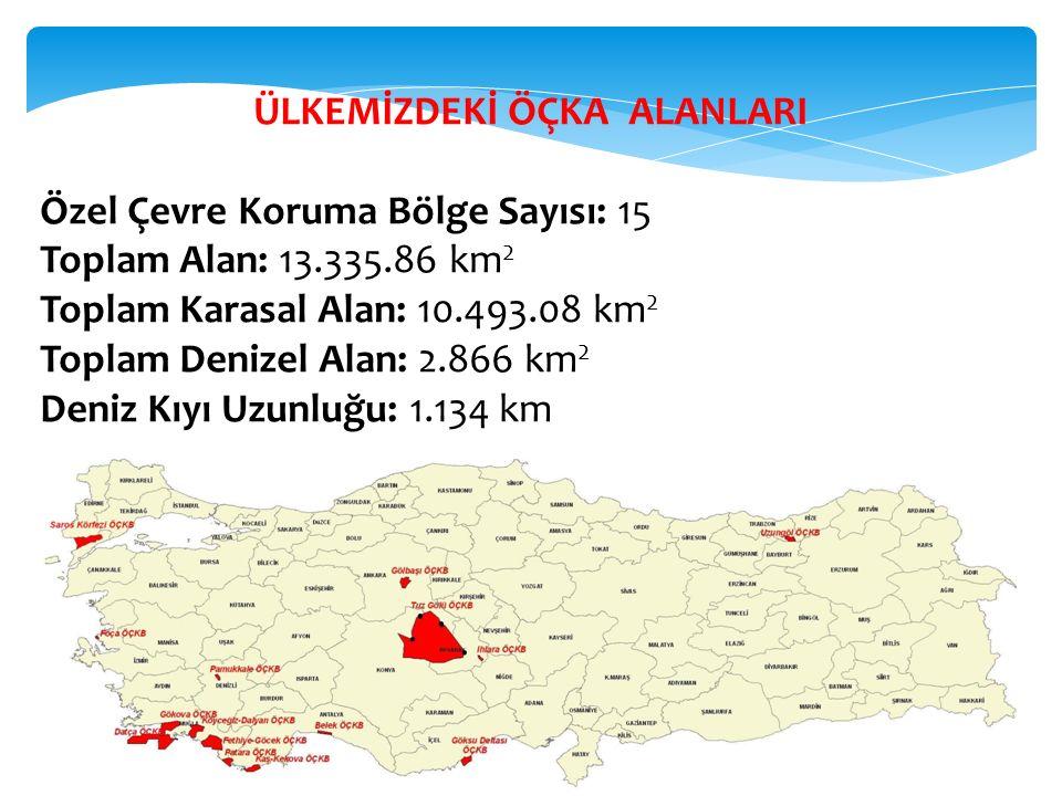 ÜLKEMİZDEKİ ÖÇKA ALANLARI Özel Çevre Koruma Bölge Sayısı: 15 Toplam Alan: 13.335.86 km 2 Toplam Karasal Alan: 10.493.08 km 2 Toplam Denizel Alan: 2.86