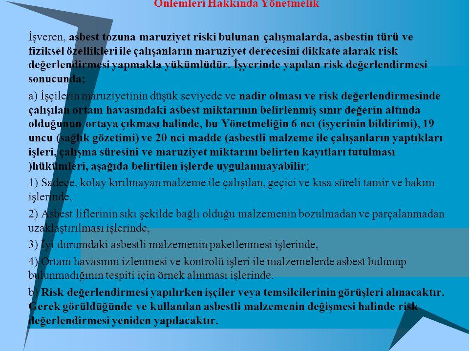 Asbestle Çalışmalarda Sağlık ve Güvenlik Önlemleri Hakkında Yönetmelik İşveren, asbest tozuna maruziyet riski bulunan çalışmalarda, asbestin türü ve fiziksel özellikleri ile çalışanların maruziyet derecesini dikkate alarak risk değerlendirmesi yapmakla yükümlüdür.