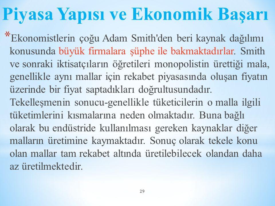 Piyasa Yapısı ve Ekonomik Başarı * Ekonomistlerin çoğu Adam Smith'den beri kaynak dağılımı konusunda büyük firmalara şüphe ile bakmaktadırlar. Smith v