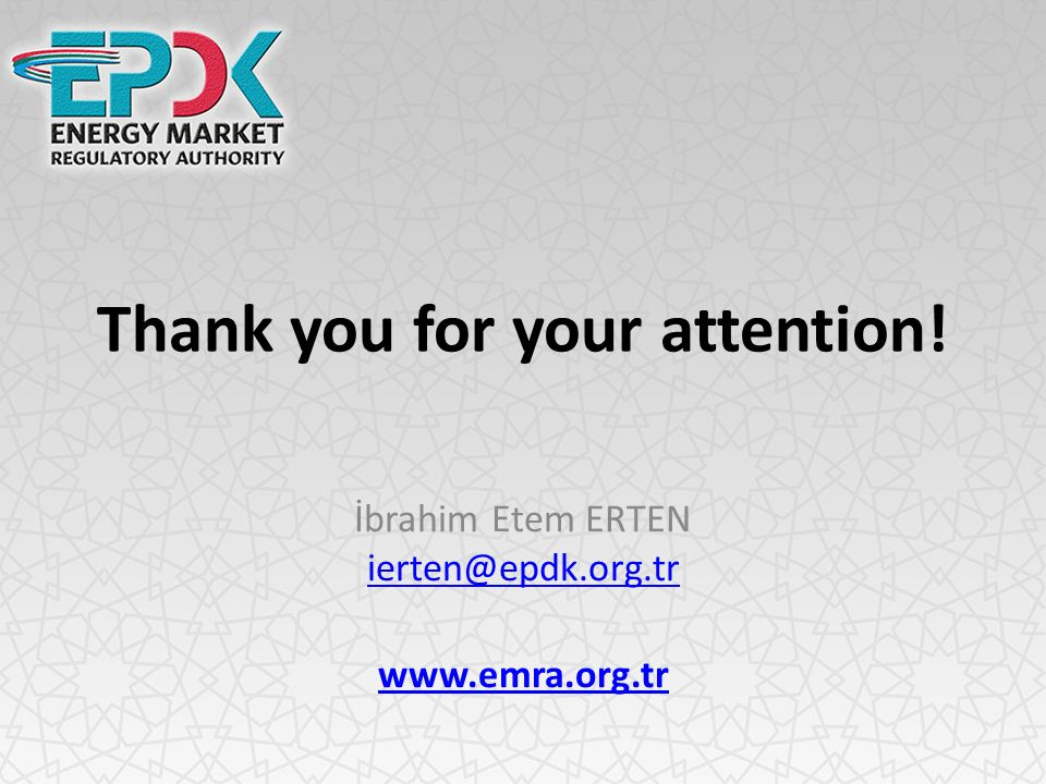 Thank you for your attention! İbrahim Etem ERTEN ierten@epdk.org.tr ierten@epdk.org.tr www.emra.org.tr