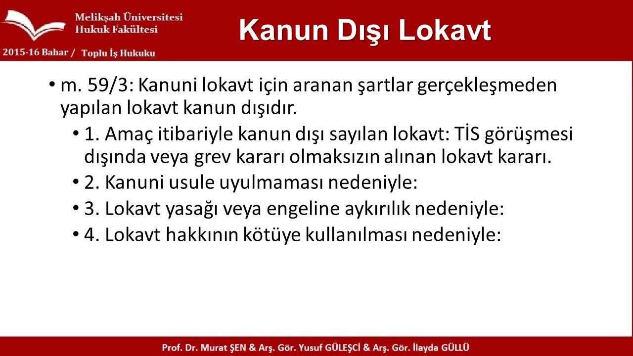 Kanun Dışı Lokavt m. 59/3: Kanuni lokavt için aranan şartlar gerçekleşmeden yapılan lokavt kanun dışıdır. 1. Amaç itibariyle kanun dışı sayılan lokavt