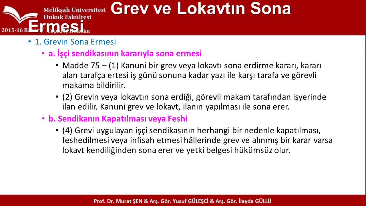 Grev ve Lokavtın Sona Ermesi 1. Grevin Sona Ermesi a. İşçi sendikasının kararıyla sona ermesi Madde 75 – (1) Kanuni bir grev veya lokavtı sona erdirme