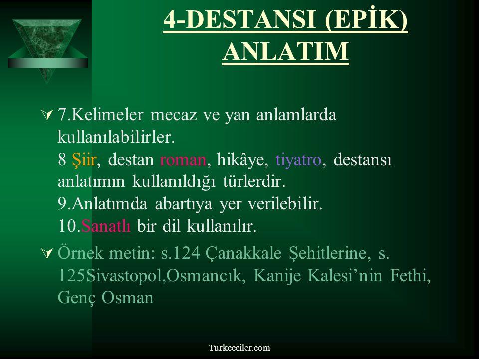 Turkceciler.com 4-DESTANSI (EPİK) ANLATIM  7.Kelimeler mecaz ve yan anlamlarda kullanılabilirler.