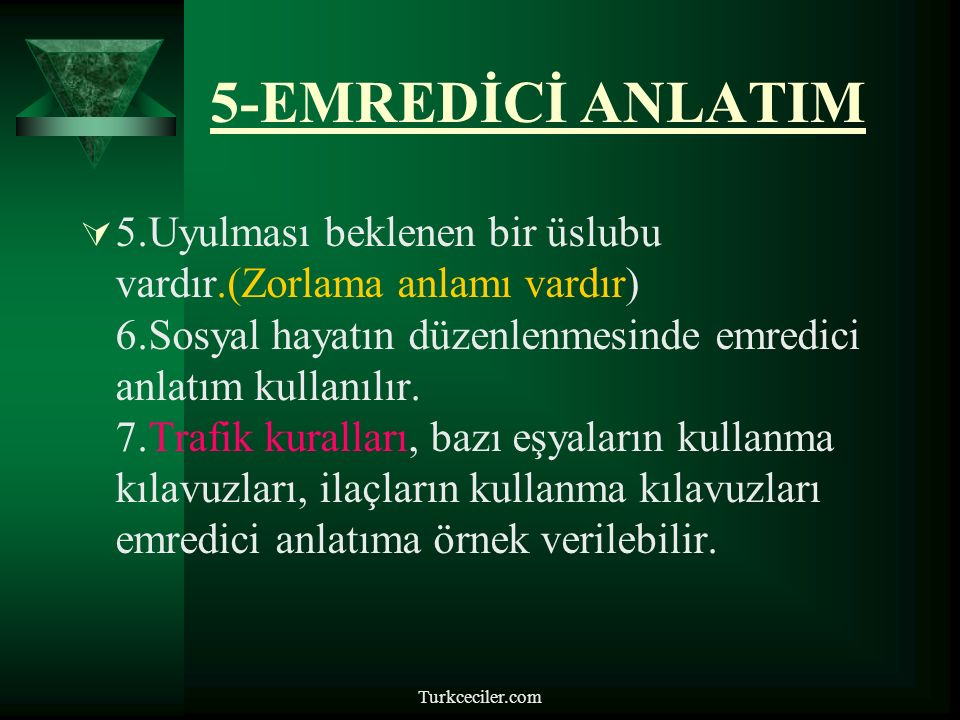 Turkceciler.com 5-EMREDİCİ ANLATIM  5.Uyulması beklenen bir üslubu vardır.(Zorlama anlamı vardır) 6.Sosyal hayatın düzenlenmesinde emredici anlatım kullanılır.