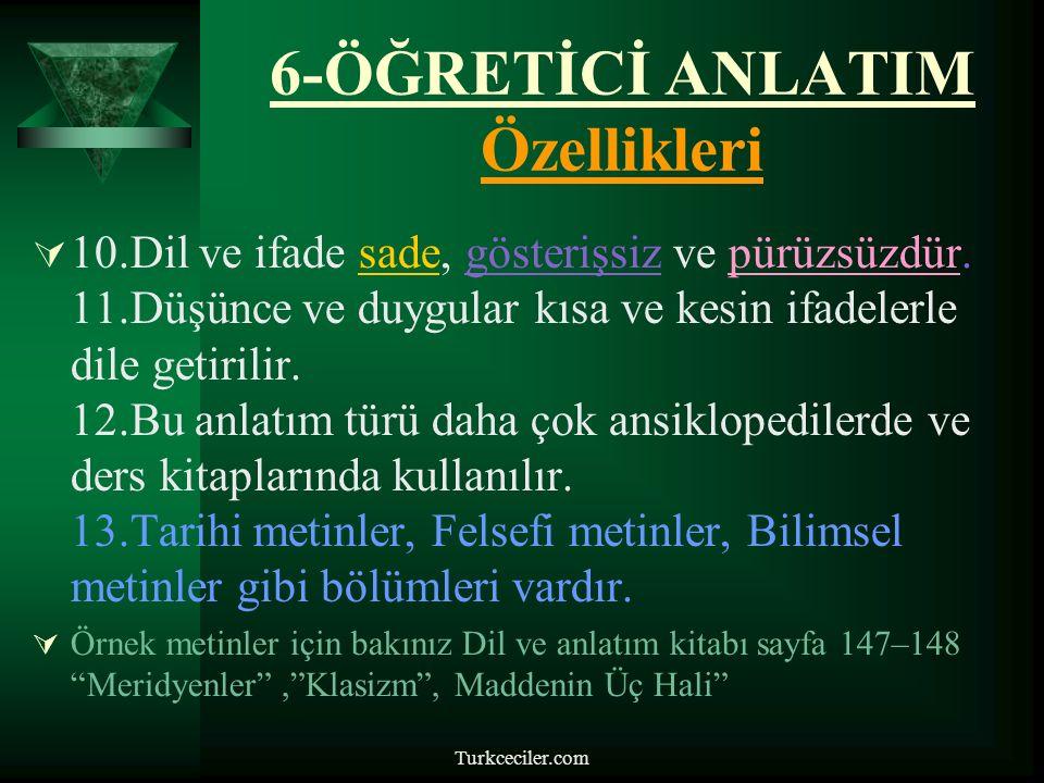 Turkceciler.com 6-ÖĞRETİCİ ANLATIM Özellikleri  6.Öğretici metnin anlaşılması ve yorumlanması için okuyucunun verilen bilgiyi kavrayabilecek birikime sahip olması gerekir.