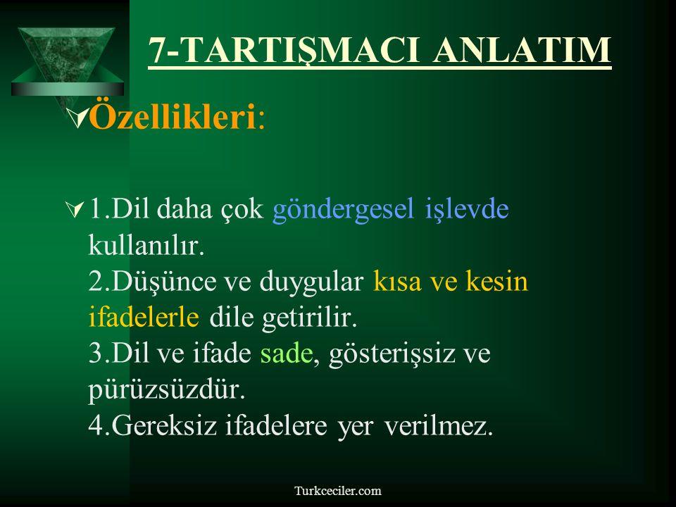Turkceciler.com 7-TARTIŞMACI ANLATIM  Özellikleri:  1.Dil daha çok göndergesel işlevde kullanılır.