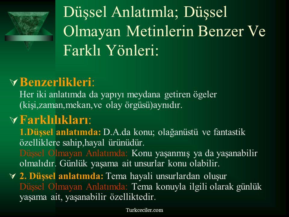 Turkceciler.com Düşsel Anlatımla; Düşsel Olmayan Metinlerin Benzer Ve Farklı Yönleri:  Benzerlikleri: Her iki anlatımda da yapıyı meydana getiren ögeler (kişi,zaman,mekan,ve olay örgüsü)aynıdır.