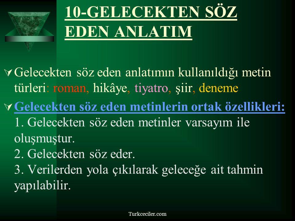 Turkceciler.com 10-GELECEKTEN SÖZ EDEN ANLATIM  Gelecekten söz eden anlatımın kullanıldığı metin türleri: roman, hikâye, tiyatro, şiir, deneme  Gelecekten söz eden metinlerin ortak özellikleri: 1.