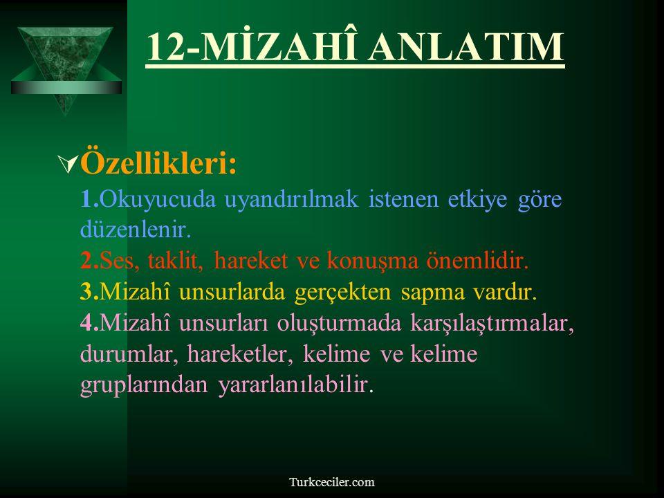 Turkceciler.com 12-MİZAHÎ ANLATIM  Özellikleri: 1.Okuyucuda uyandırılmak istenen etkiye göre düzenlenir.