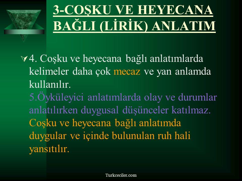 Turkceciler.com 3-COŞKU VE HEYECANA BAĞLI (LİRİK) ANLATIM  Özellikleri:  1.Lirik anlatımda dil heyecana bağlı işlev de kullanılır.