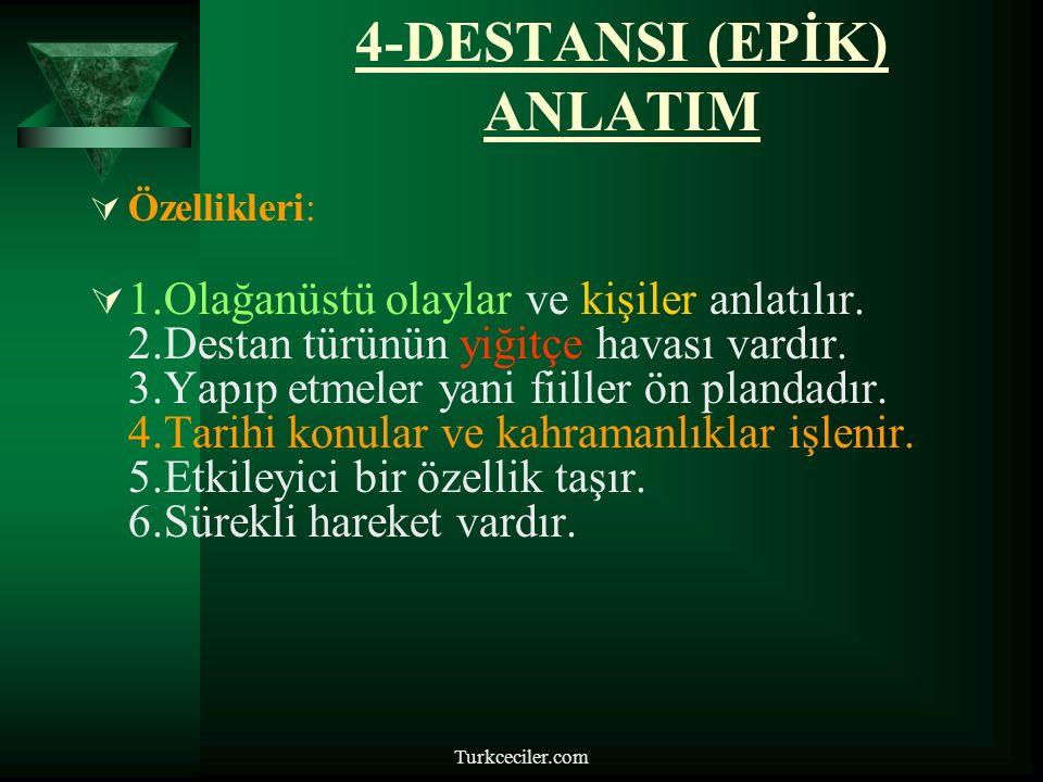 Turkceciler.com 4-DESTANSI (EPİK) ANLATIM  Özellikleri:  1.Olağanüstü olaylar ve kişiler anlatılır.