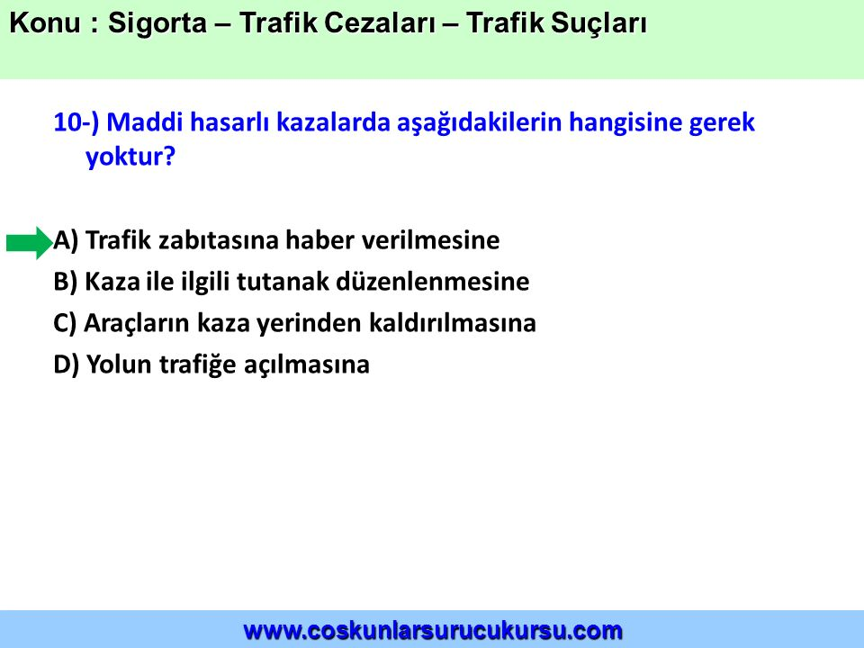 10-) Maddi hasarlı kazalarda aşağıdakilerin hangisine gerek yoktur.