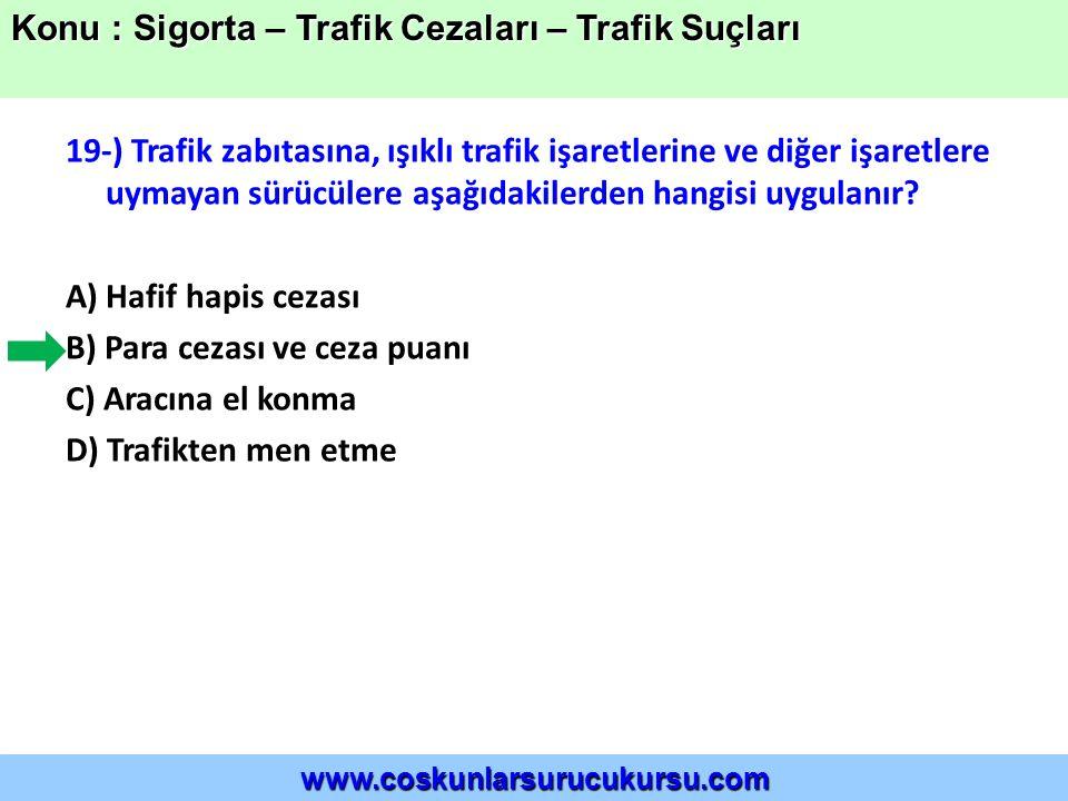 19-) Trafik zabıtasına, ışıklı trafik işaretlerine ve diğer işaretlere uymayan sürücülere aşağıdakilerden hangisi uygulanır.