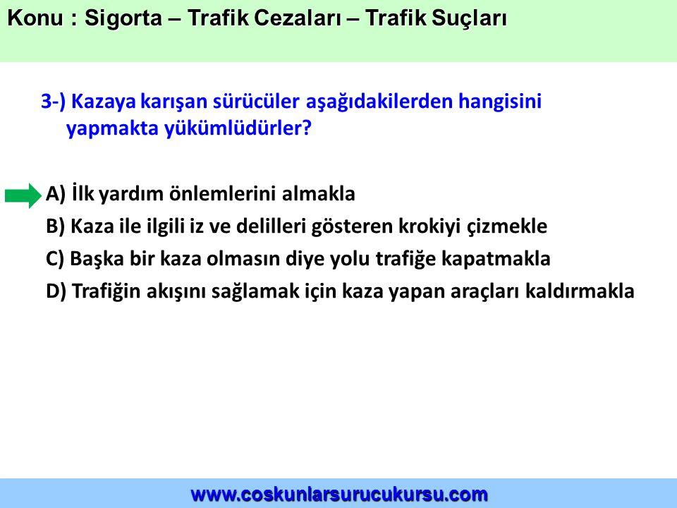 3-) Kazaya karışan sürücüler aşağıdakilerden hangisini yapmakta yükümlüdürler.