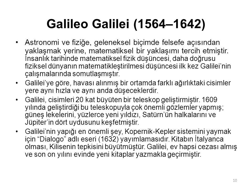 Galileo Galilei (1564–1642) Astronomi ve fiziğe, geleneksel biçimde felsefe açısından yaklaşmak yerine, matematiksel bir yaklaşımı tercih etmiştir.