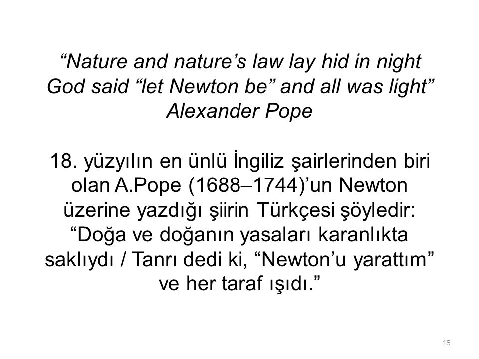 """Nature and nature's law lay hid in night God said ""let Newton be"" and all was light"" Alexander Pope 18. yüzyılın en ünlü İngiliz şairlerinden biri ol"