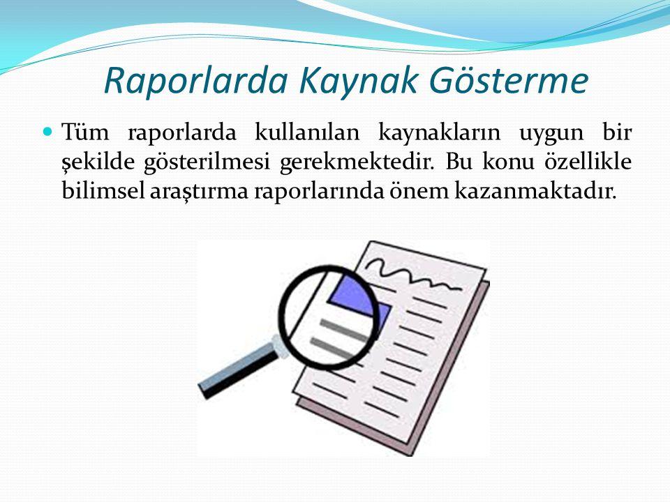 Raporlarda Kaynak Gösterme Tüm raporlarda kullanılan kaynakların uygun bir şekilde gösterilmesi gerekmektedir.