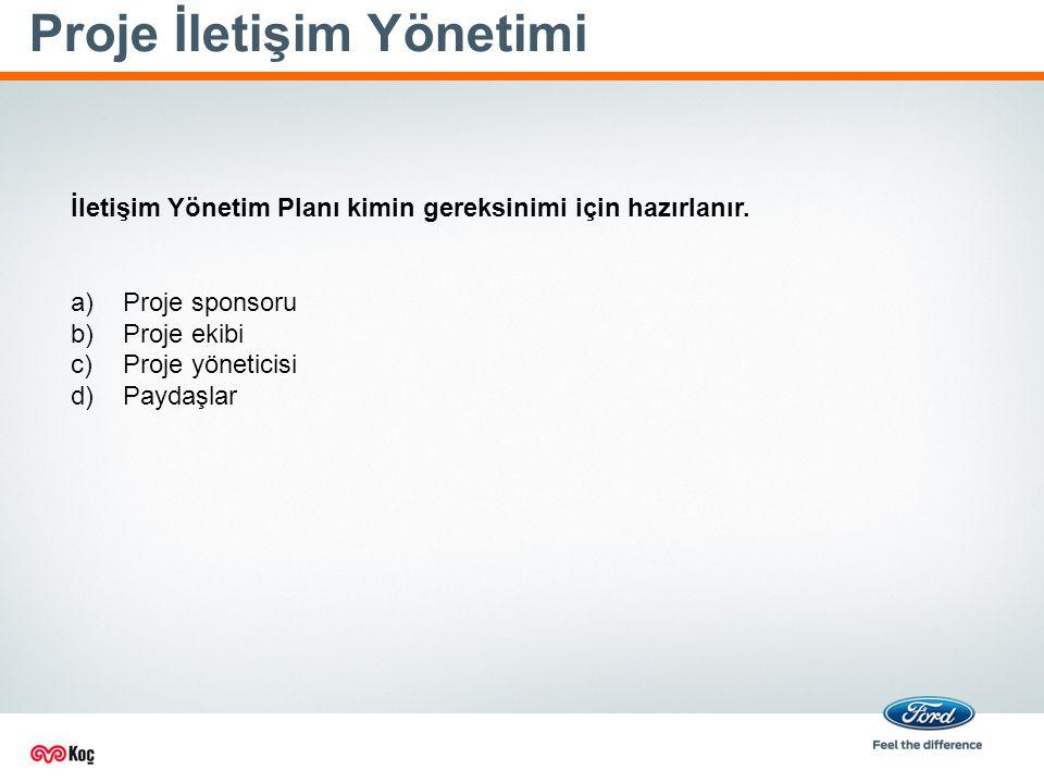 Proje İletişim Yönetimi İletişim Yönetim Planı kimin gereksinimi için hazırlanır.