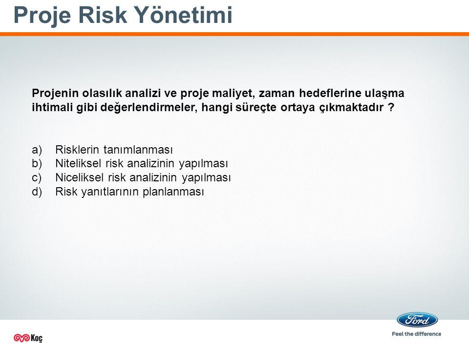 Proje Risk Yönetimi Projenin olasılık analizi ve proje maliyet, zaman hedeflerine ulaşma ihtimali gibi değerlendirmeler, hangi süreçte ortaya çıkmaktadır .