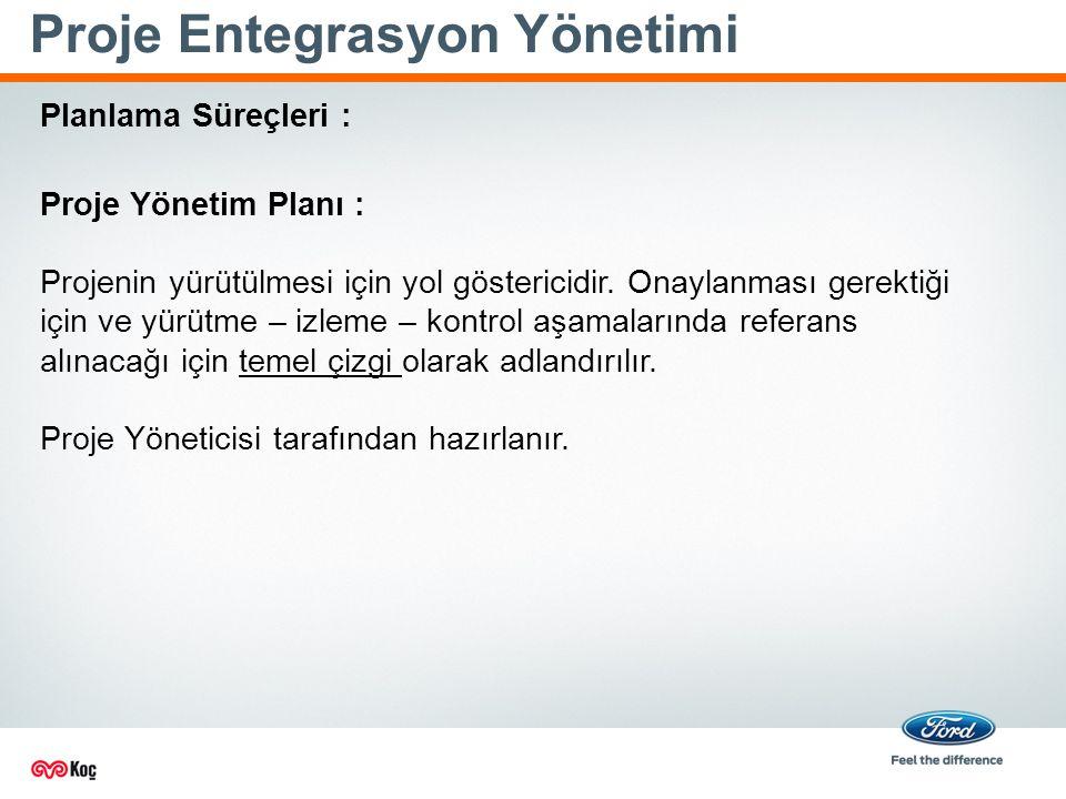 Proje Entegrasyon Yönetimi Proje Yönetim Planı : Projenin yürütülmesi için yol göstericidir.