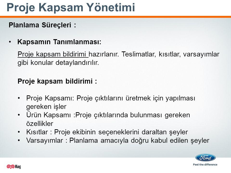 Proje Kapsam Yönetimi Proje kapsam bildirimi hazırlanır.
