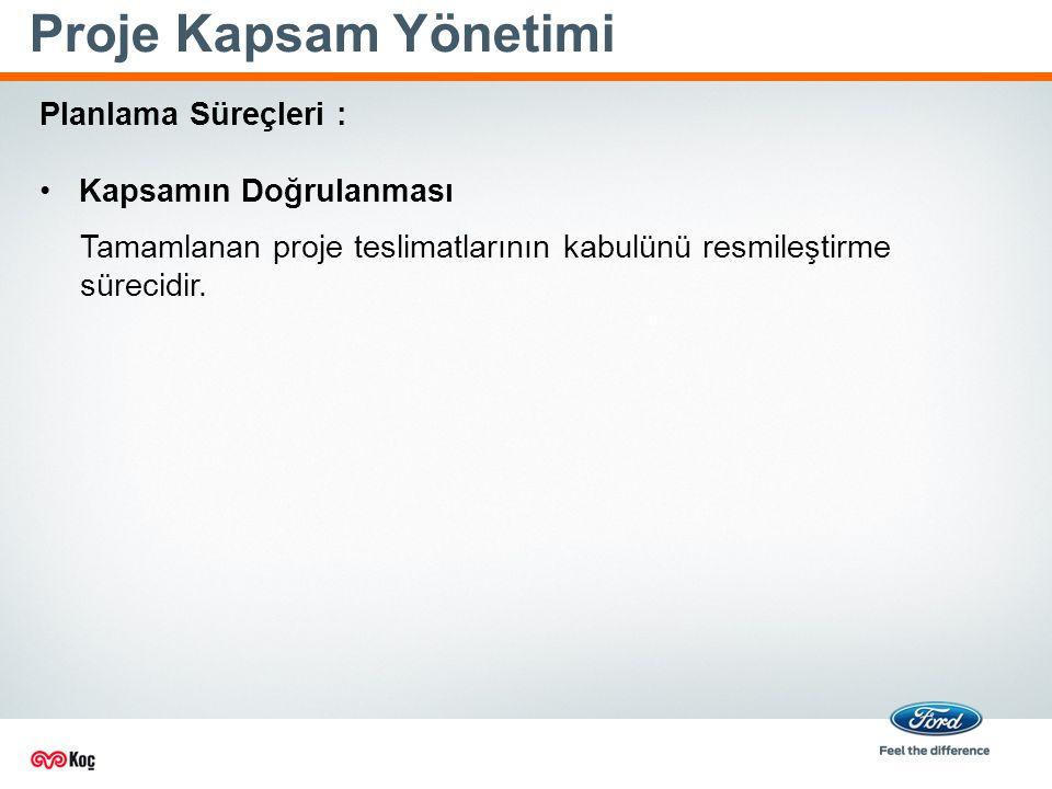 Proje Kapsam Yönetimi Tamamlanan proje teslimatlarının kabulünü resmileştirme sürecidir.