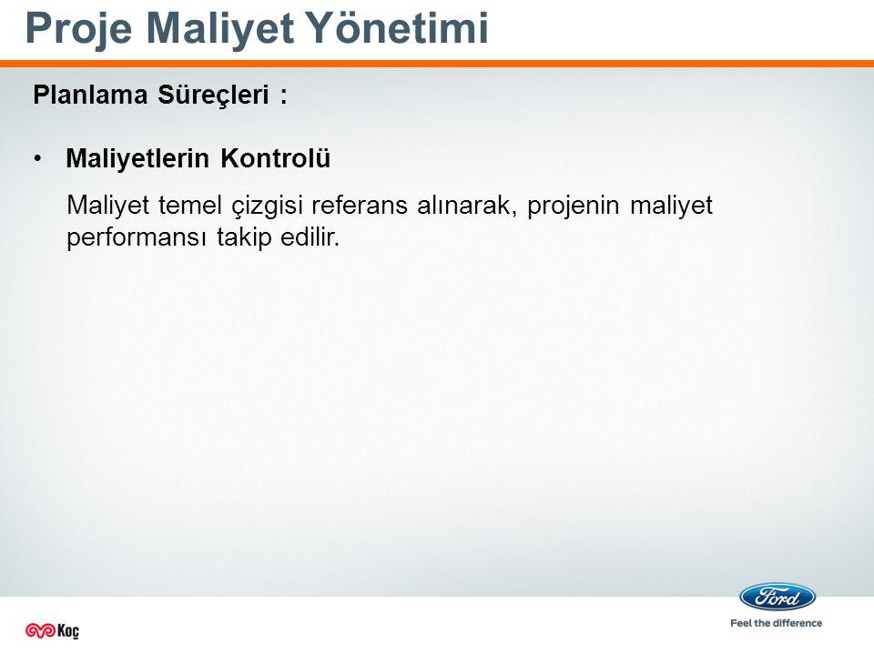 Proje Maliyet Yönetimi Maliyet temel çizgisi referans alınarak, projenin maliyet performansı takip edilir.