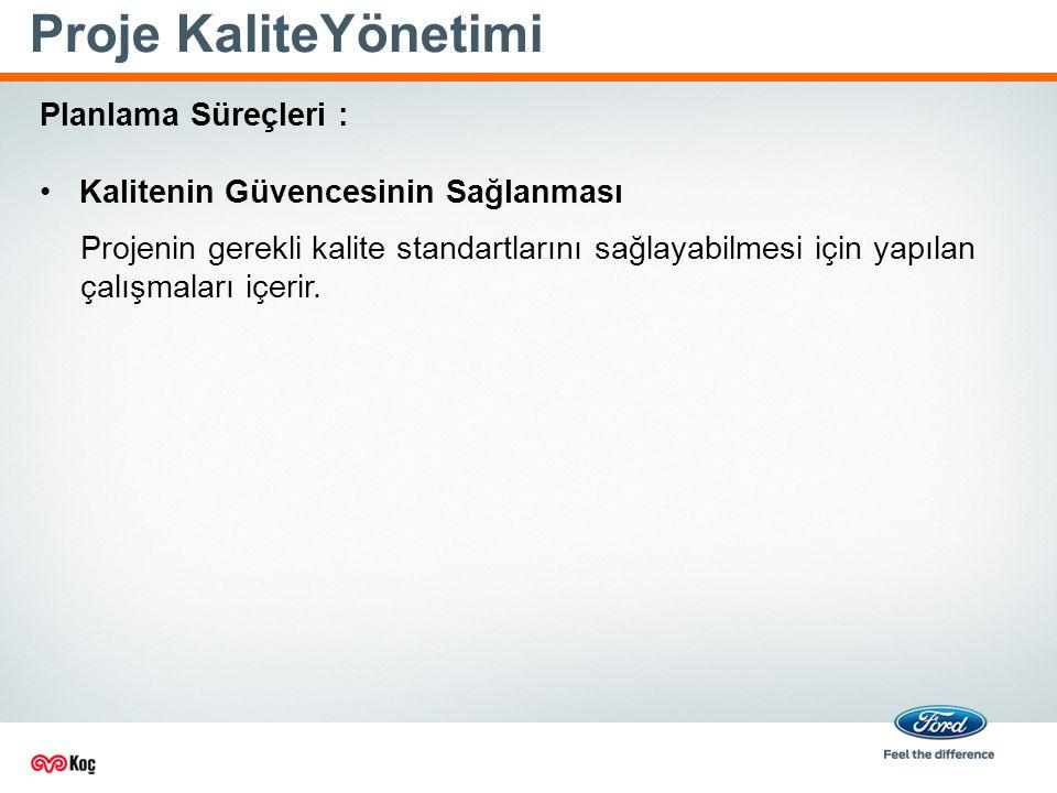Proje KaliteYönetimi Projenin gerekli kalite standartlarını sağlayabilmesi için yapılan çalışmaları içerir.