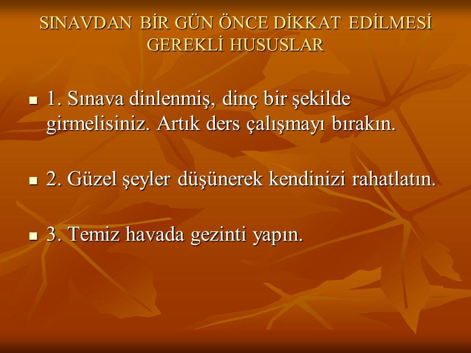 SINAVDAN BİR GÜN ÖNCE DİKKAT EDİLMESİ GEREKLİ HUSUSLAR 1.
