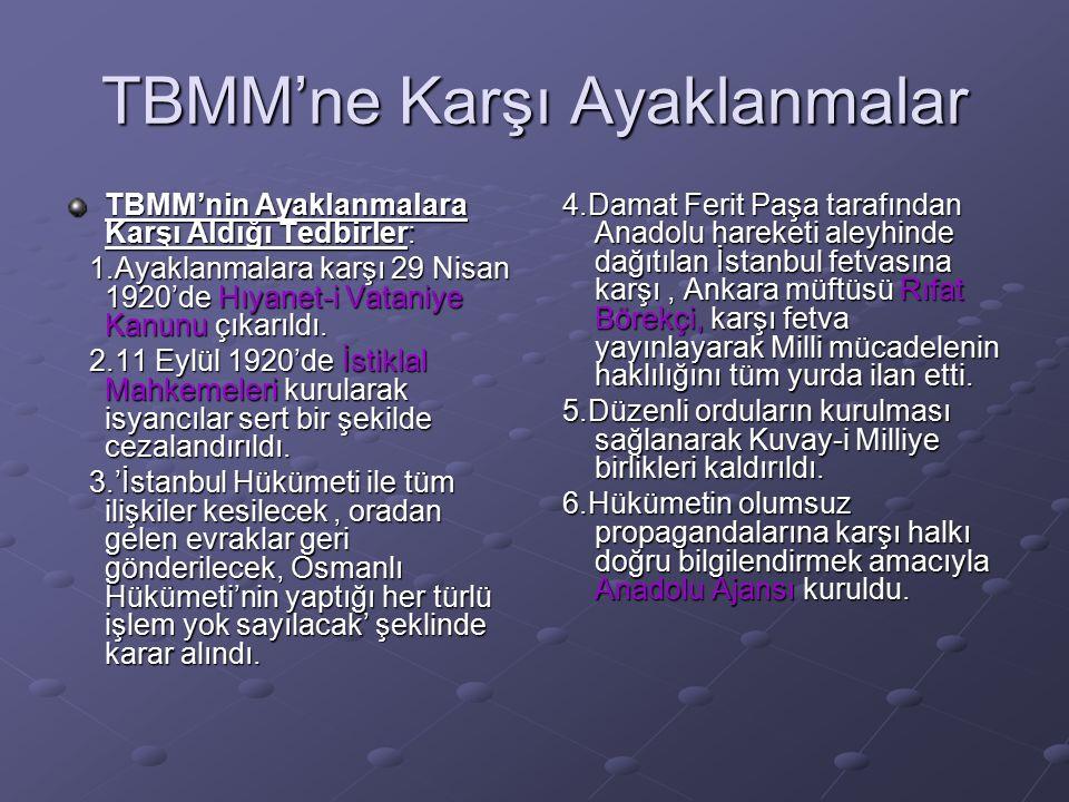  İsyanların sonuçları: 1.TBMM'nin isyanları bastırması, gücünün artmasını ve Anadolu'ya hakim olmasını sağlamıştır.