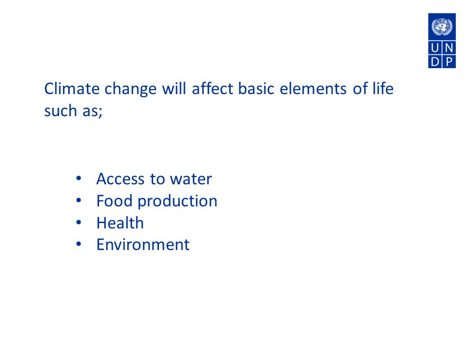 Climate change will affect basic elements of life such as; Access to water Food production Health Environment