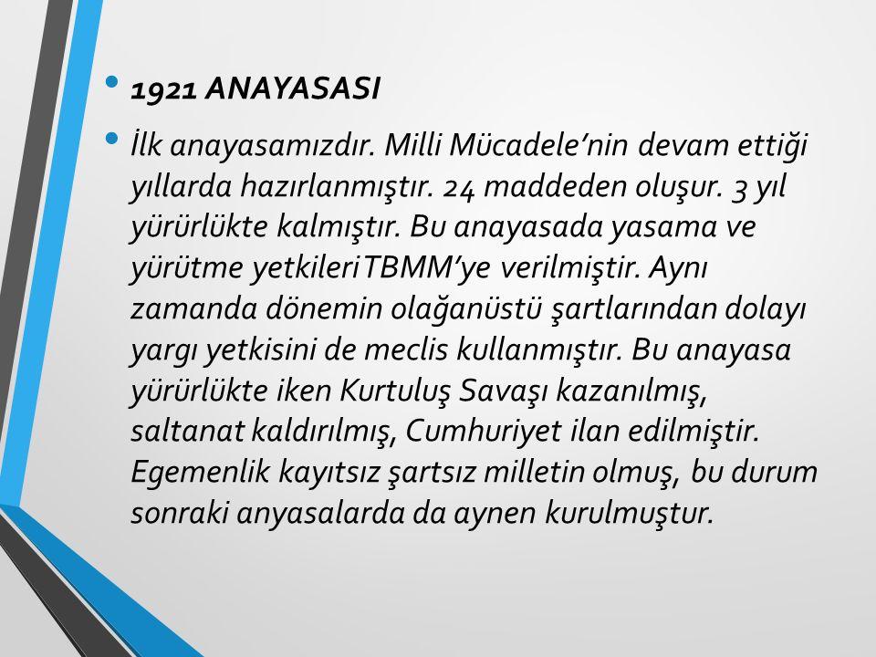 1921 ANAYASASI İlk anayasamızdır. Milli Mücadele'nin devam ettiği yıllarda hazırlanmıştır.