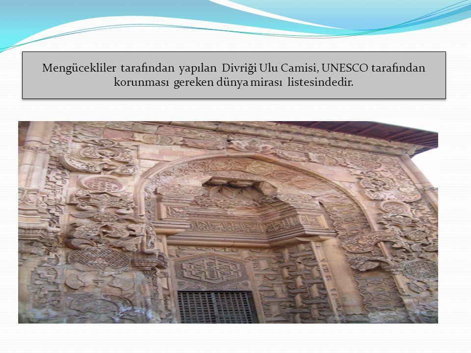 Mengücekliler tarafından yapılan Divriği Ulu Camisi, UNESCO tarafından korunması gereken dünya mirası listesindedir.